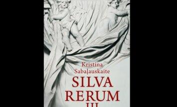 Latviski izdots lietuviešu rakstnieces Kristinas Sabaļauskaites vēsturiskais romāns 'Silva rerum III'