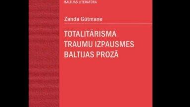 Iznākusi Zandas Gūtmanes monogrāfija 'Totalitārisma traumu izpausmes Baltijas prozā'