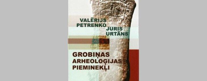 Izdota Valērija Petrenko un Jura Urtāna grāmata 'Grobiņas arheoloģijas pieminekļi'